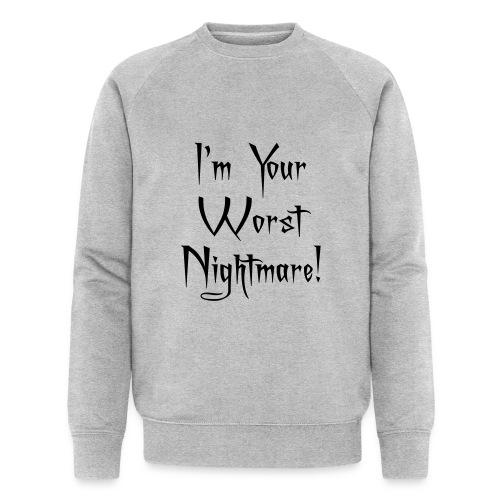 I'm Your Worst Nightmare - Men's Organic Sweatshirt by Stanley & Stella