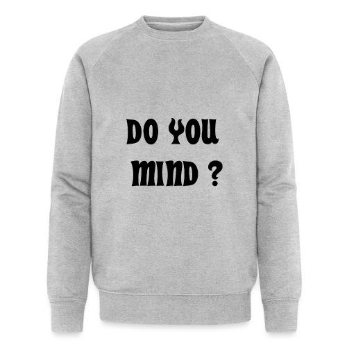DO YOU MIND ? - Sweat-shirt bio Stanley & Stella Homme