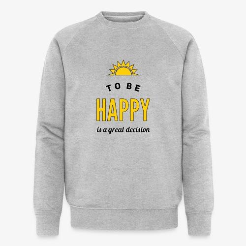 to be HAPPY is a great decision - Männer Bio-Sweatshirt von Stanley & Stella