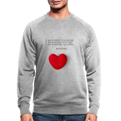Citation de Bouddha Ce que tu penses tu le deviens - Sweat-shirt bio