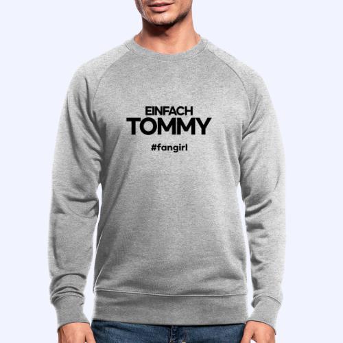 Einfach Tommy / #fangirl / Black Font - Männer Bio-Sweatshirt