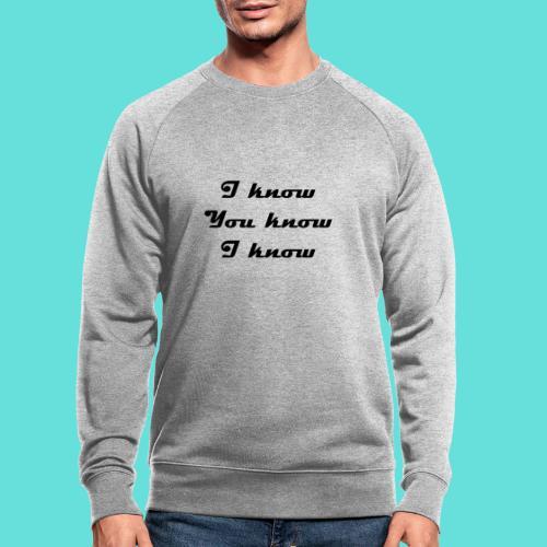 I know You know I know - Sweat-shirt bio
