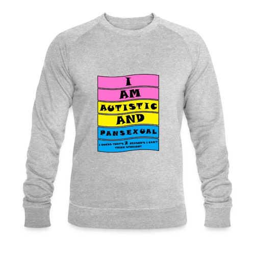 Autistic and Pansexual | Funny Quote - Men's Organic Sweatshirt