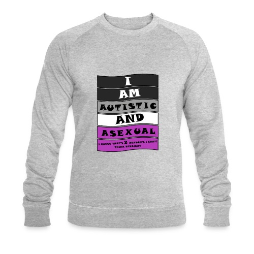 Autistic and Asexual | Funny Quote - Men's Organic Sweatshirt