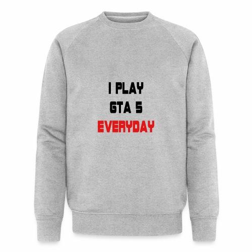 I play GTA 5 Everyday! - Mannen bio sweatshirt van Stanley & Stella