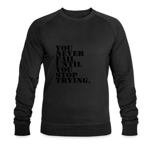 You never fail until you stop trying shirt - Miesten luomucollegepaita