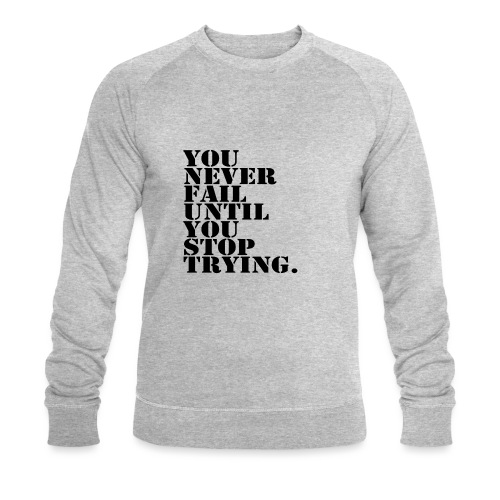 You never fail until you stop trying shirt - Stanley & Stellan miesten luomucollegepaita