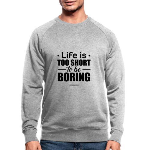 Life is too short to be boring - Männer Bio-Sweatshirt von Stanley & Stella