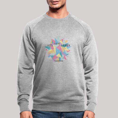 Aus dem Leben - Männer Bio-Sweatshirt