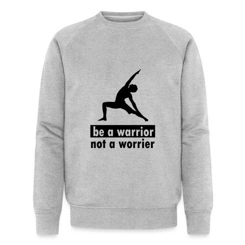Be a warrior, not a worrier! - Männer Bio-Sweatshirt von Stanley & Stella