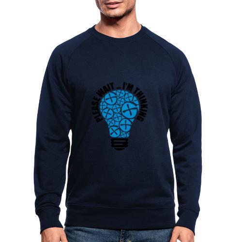 PLEASE WAIT ... I'M THINKING - Männer Bio-Sweatshirt
