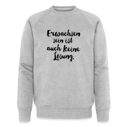 erwachsen sein - Männer Bio-Sweatshirt
