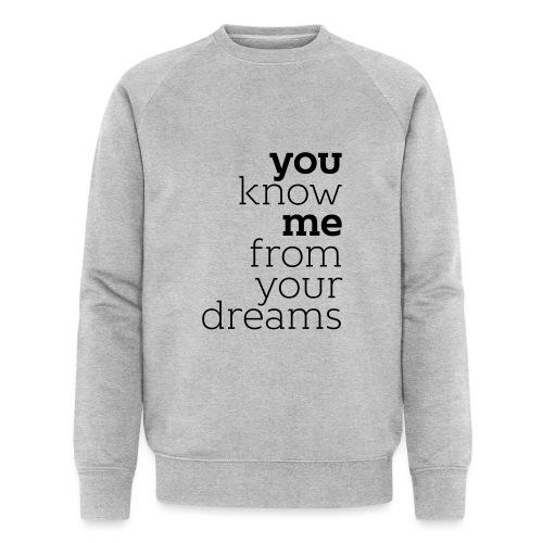 you know me from your dreams - Männer Bio-Sweatshirt von Stanley & Stella