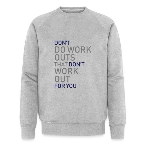 Don't do workouts - Men's Organic Sweatshirt by Stanley & Stella