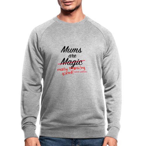 Mums are Magic ... really F * @%! Ng tired! - Men's Organic Sweatshirt