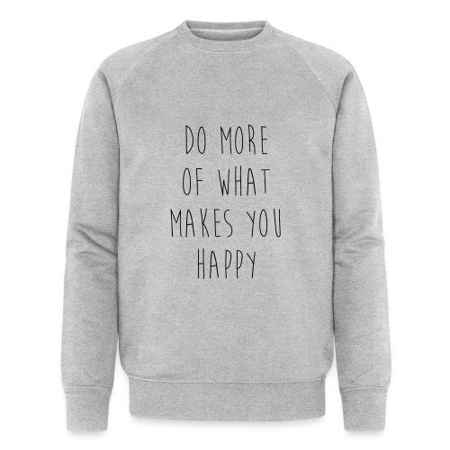 Do More Of What Makes You Happy Motivational Quote - Männer Bio-Sweatshirt von Stanley & Stella