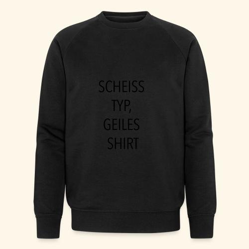 Scheiss Typ, geiles Shirt - Männer Bio-Sweatshirt von Stanley & Stella