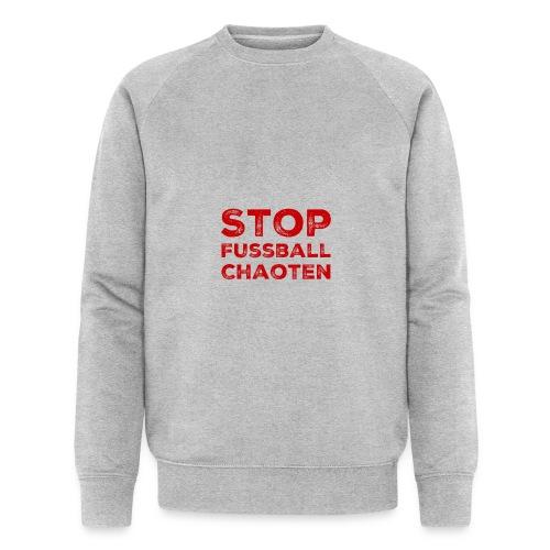 Stop Fussball Chaoten - Männer Bio-Sweatshirt von Stanley & Stella
