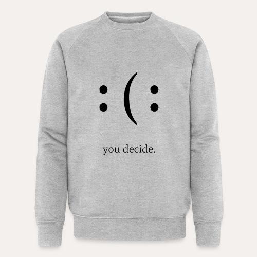 you decide. - Männer Bio-Sweatshirt von Stanley & Stella
