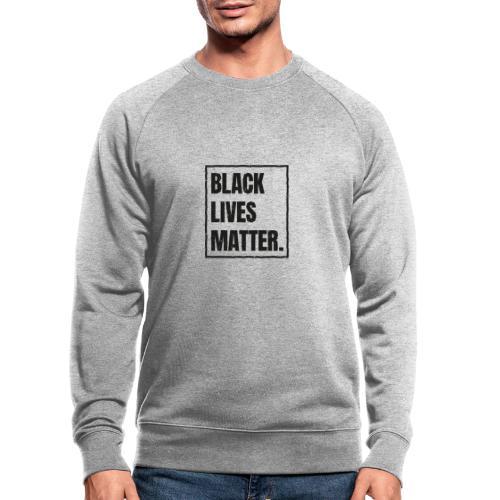 Black Lives Matter T-Shirt #blacklivesmatter blm - Männer Bio-Sweatshirt von Stanley & Stella