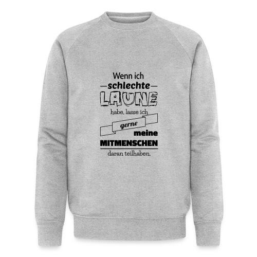Schlechte Laune - Männer Bio-Sweatshirt