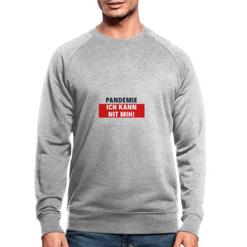 Pandemie ich kann nit mih! - Männer Bio-Sweatshirt