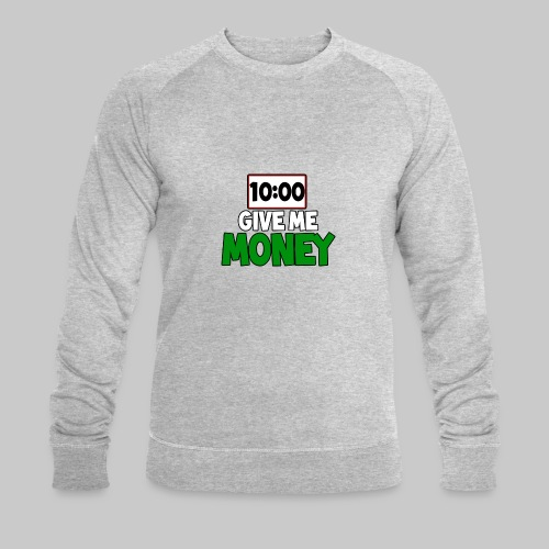 Give me money! - Men's Organic Sweatshirt by Stanley & Stella
