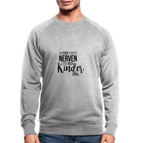 Am Ende meiner Nerven sind noch Kinder übrig - Männer Bio-Sweatshirt