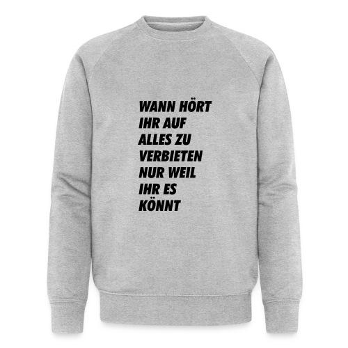 wanhoertihrauf - Männer Bio-Sweatshirt