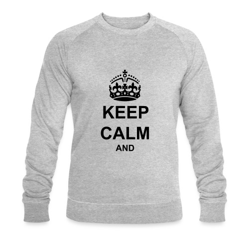 Keep Calm And Your Text Best Price - Men's Organic Sweatshirt by Stanley & Stella