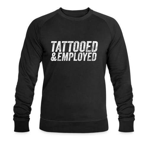 tattooed and employed –white print - Männer Bio-Sweatshirt von Stanley & Stella