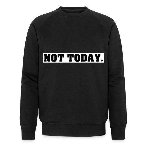 NOT TODAY Spruch Nicht heute, cool, schlicht - Männer Bio-Sweatshirt von Stanley & Stella