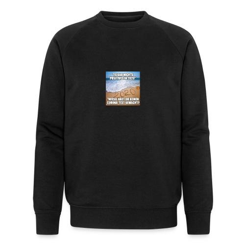 nichts Positives in 2020 - kein Corona-Test? - Männer Bio-Sweatshirt