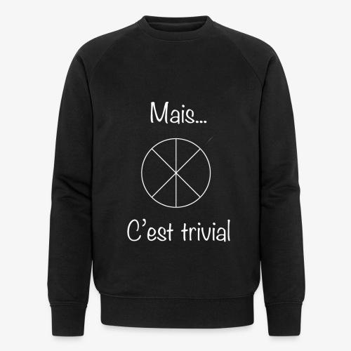 Mais...C'est trivial - Männer Bio-Sweatshirt