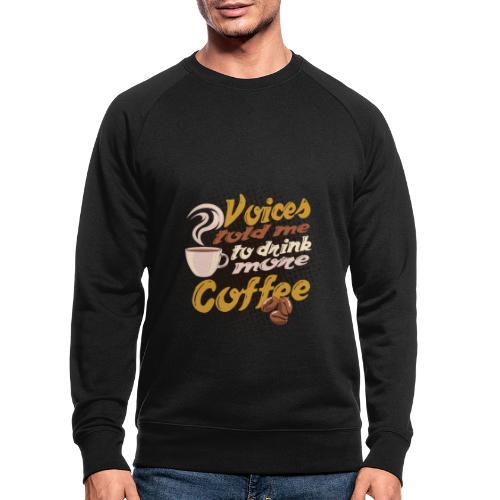 Kaffee Koffein Voices told me to drink more Coffee - Männer Bio-Sweatshirt von Stanley & Stella