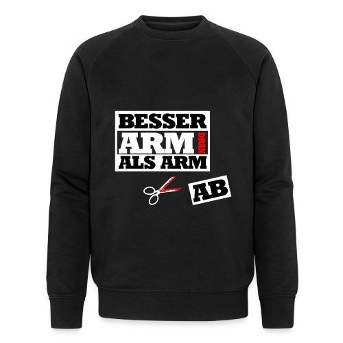 Besser arm dran als Arm ab, Sprichwort, schlicht - Männer Bio-Sweatshirt von Stanley & Stella