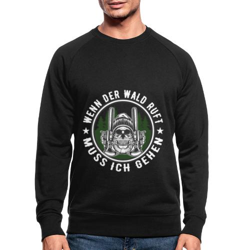 Holzfäller - Wenn der Wald ruft muss ich gehen - Männer Bio-Sweatshirt