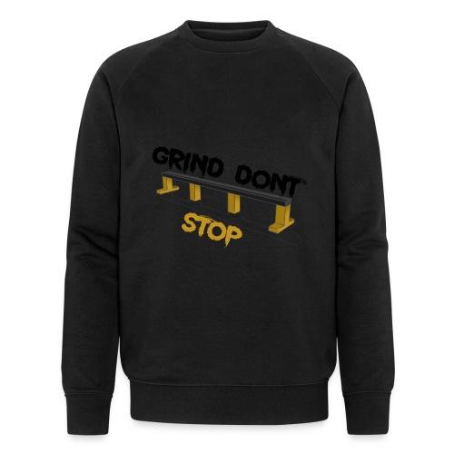 Grind dont stop - Men's Organic Sweatshirt by Stanley & Stella