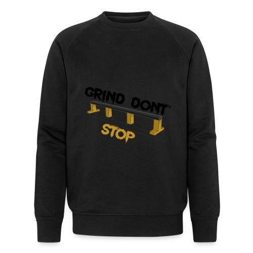 Grind dont stop - Men's Organic Sweatshirt