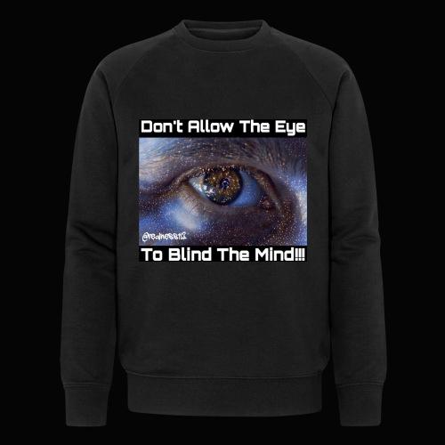 Don't Eye Blind Mind! Truth T-Shirts! #EyeOpener - Men's Organic Sweatshirt by Stanley & Stella
