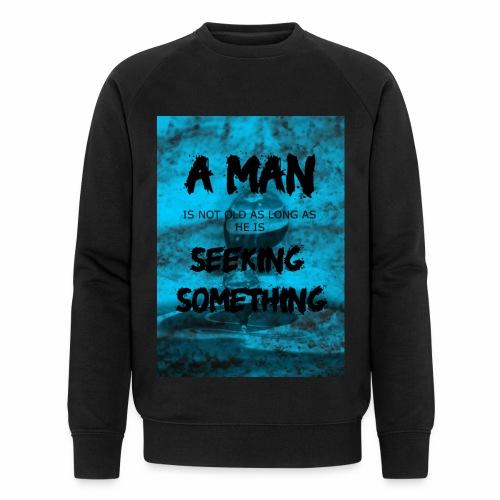 A man is not old as long as he is seeking somethin - Sweat-shirt bio Stanley & Stella Homme