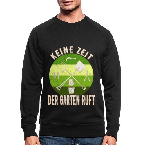 Gärtner Gartenarbeit - Keine Zeit Der Garten Ruft - Männer Bio-Sweatshirt