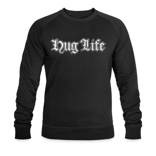 hug life - lustige Geschenkidee - Männer Bio-Sweatshirt von Stanley & Stella