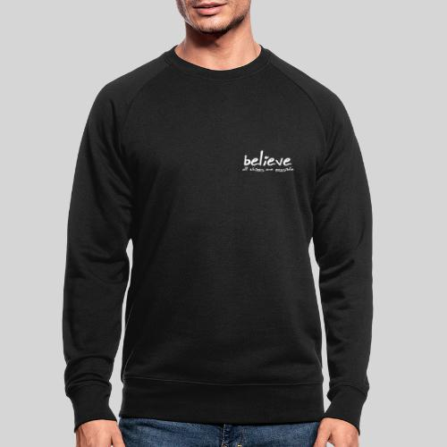 Believe all tings are possible Handwriting - Männer Bio-Sweatshirt