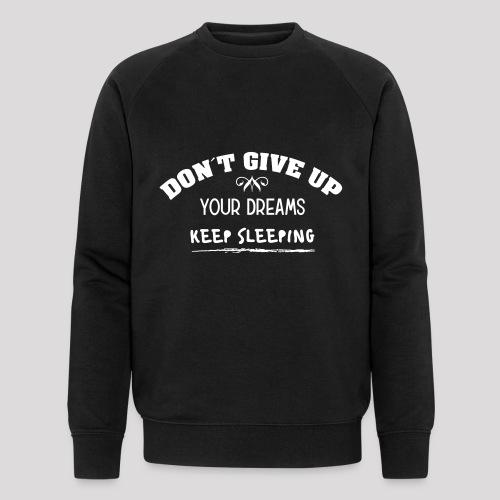 DON´T GIVE UP YOUR DREAMS - KEEP SLEEPING - Männer Bio-Sweatshirt von Stanley & Stella