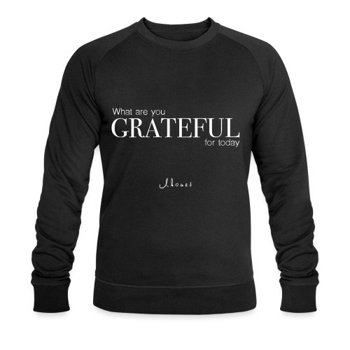 What are you GRATEFUL for today? - Men's Organic Sweatshirt