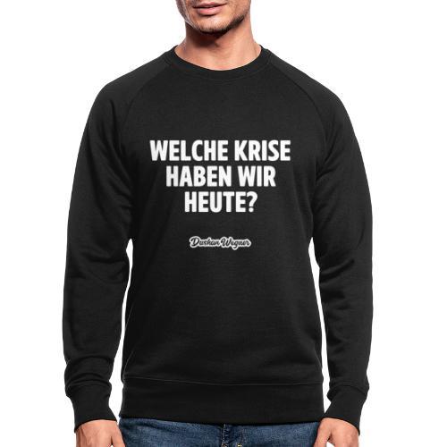 Welche Krise haben wir heute? - Männer Bio-Sweatshirt