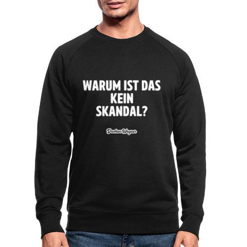 Warum ist das kein Skandal? - Männer Bio-Sweatshirt