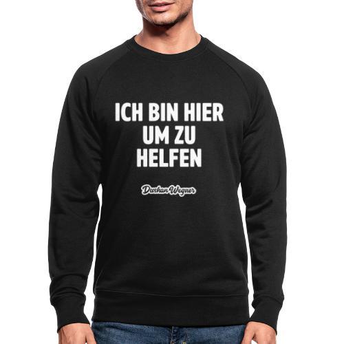 Ich bin hier um zu helfen - Männer Bio-Sweatshirt