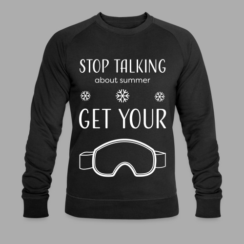 STOP TALKING ABOUT SUMMER AND GET YOUR SNOW / WINTER - Men's Organic Sweatshirt by Stanley & Stella